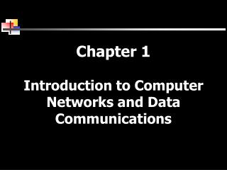 Chapter 1 Introduction to Computer Networks and Data Communications