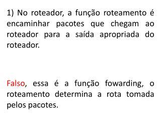 Falso , essa é a função  fowarding , o  roteamento  determina a rota tomada pelos pacotes.