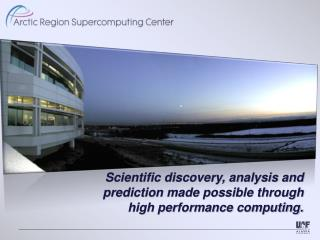 Scientific discovery, analysis and prediction made possible through  high performance computing.