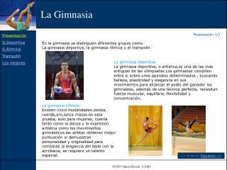 En la gimnasia se distinguen diferentes grupos como.  La gimnasia deportiva, la gimnasia r tmica y el trampol n