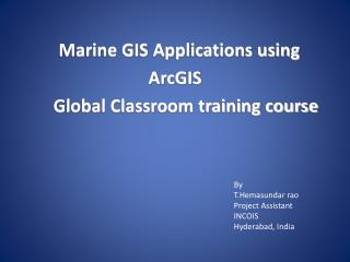 Marine GIS Applications using           ArcGIS      Global Classroom training course