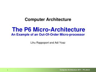 Computer Architecture The P6 Micro-Architecture  An Example of an Out-Of-Order Micro-processor