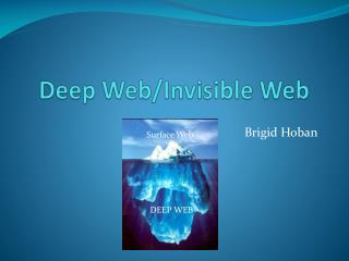 Deep Web/Invisible Web