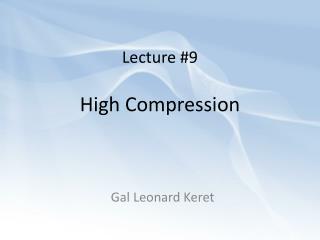 Lecture #9 High Compression