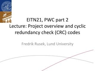 EITN21, PWC part 2 Lecture :  Project overview and cyclic redundancy check (CRC) codes