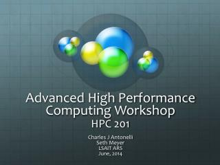 Advanced High  Performance Computing Workshop HPC  201