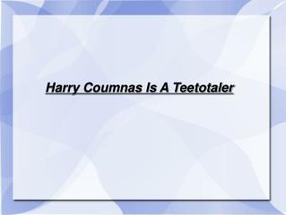 Harry Coumnas Is A Teetotaler