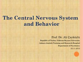 The Central Nervous System and Behavior Prof. Dr. Ali  Çayköylü