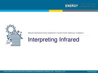 WEATHERIZATION ENERGY AUDITOR SINGLE FAMILY Interpreting Infrared