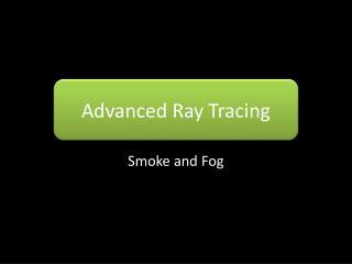 Advanced Ray Tracing