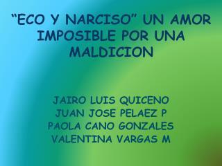 """""""ECO Y NARCISO"""" UN AMOR IMPOSIBLE POR UNA MALDICION"""