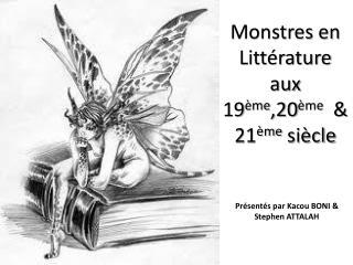 Monstres en Littérature aux 19 ème ,20 ème   &  21 ème  siècle