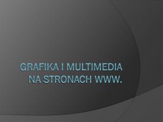 Grafika i multimedia na stronach WWW.