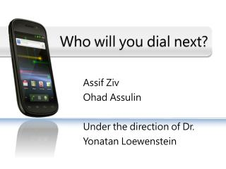 Who will you dial next?