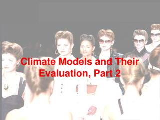 Climate Models and Their Evaluation, Part 2