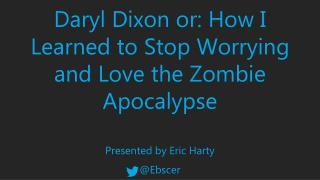 Daryl Dixon or: How I Learned to Stop Worrying and Love the Zombie Apocalypse