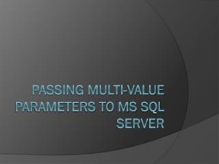 Passing multi-value parameters to MS  Sql  Server