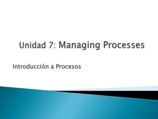 Unidad 7:  Managing Processes