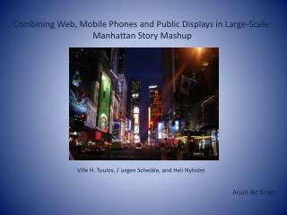Combining Web,  Mobile  Phones and  Public Displays  in Large-Scale: Manhattan  Story  Mashup