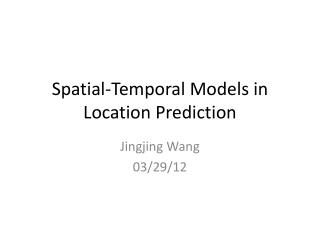 Spatial-Temporal Models in  Location Prediction