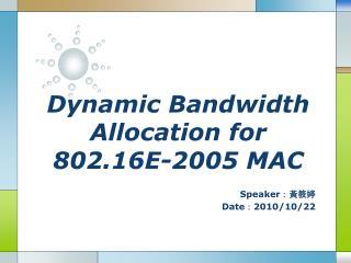 Dynamic Bandwidth Allocation for 802.16E-2005 MAC