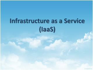 Infrastructure as a Service ( IaaS )