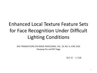 Enhanced Local Texture Feature Sets for Face Recognition Under  Difficult  Lighting Conditions