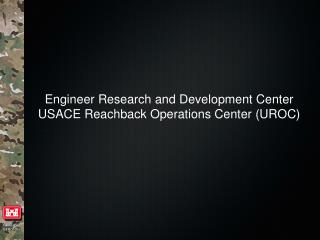Engineer Research and Development Center  USACE Reachback Operations Center (UROC)