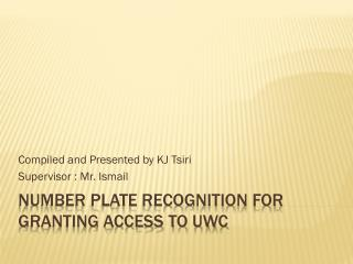 Number plate recognition for granting access to uwc