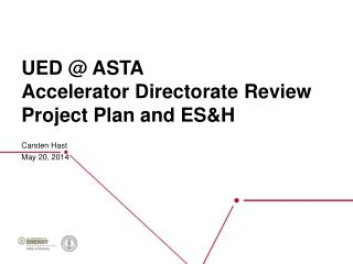 UED @ ASTA Accelerator Directorate Review Project Plan and ES&H