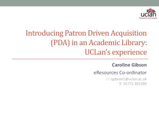 Introducing Patron Driven Acquisition (PDA) in an Academic Library:  UCLan's experience