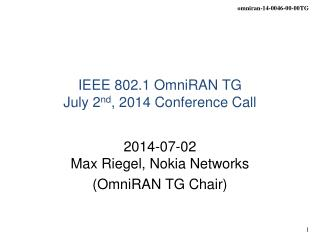IEEE 802.1 OmniRAN TG July 2 nd , 2014 Conference Call