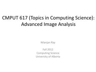 CMPUT 617 (Topics in Computing Science):  Advanced Image Analysis