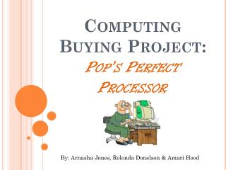 Computing Buying Project: Pop's Perfect Processor
