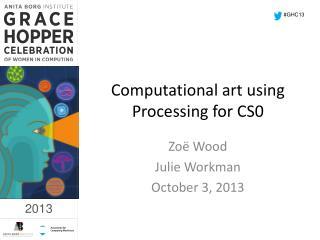 Computational art using Processing for CS0