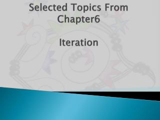 Selected Topics From Chapter6 Iteration
