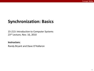 Synchronization: Basics 15-213: Introduction to Computer Systems 23 rd  Lecture, Nov. 16, 2010