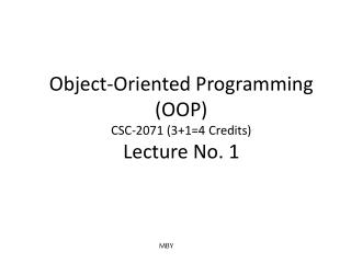 Object-Oriented Programming (OOP) CSC-2071 (3+1=4 Credits) Lecture No. 1