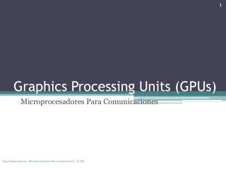 Graphics Processing Units  ( GPUs )