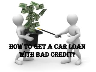 How to get a car loan with bad credit?