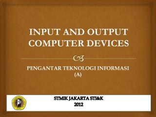 INPUT AND OUTPUT COMPUTER DEVICES
