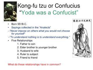 Kong-fu tzu or Confucius  Yoda was a Confucist