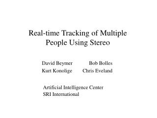 Real-time Tracking of Multiple People Using Stereo