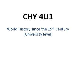 CHY  4U1 World  History since the 15 th  Century (University level)