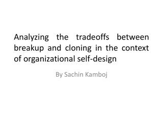 Analyzing the tradeoffs between breakup and cloning in the context of organizational self-design