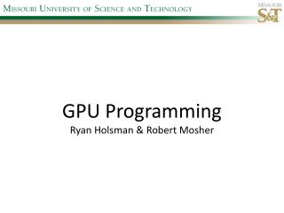 GPU  Programming Ryan  Holsman  & Robert Mosher