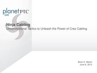 Ninja Cabling Unconventional Tactics to Unleash the Power of Creo Cabling