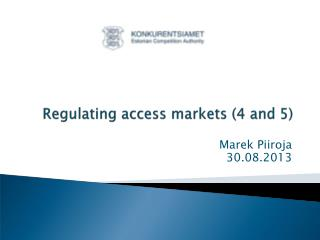Regulating access markets  (4 and 5)