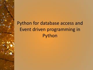 Python for database access and Event driven programming in Python