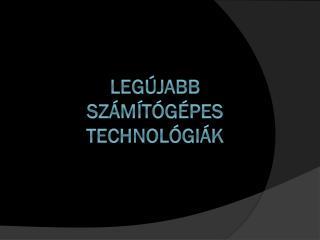 Legújabb számítógépes technológiák